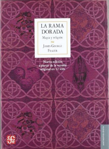 Rama dorada, la - magia y religion (Antropologia (fce)) por James George Frazer