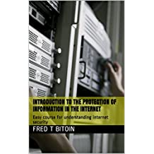 Introduction to the protection of information in the internet: Easy course for understanding internet security (English Edition)