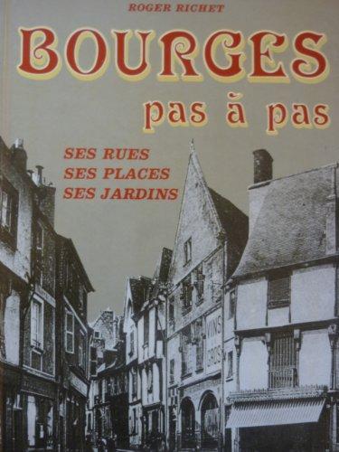 Bourges pas  pas : Ses rues, ses places, ses jardins