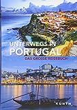 Unterwegs in Portugal: Das große Reisebuch (KUNTH Unterwegs in ...) -