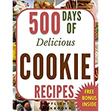 COOKIE RECIPES: 500 Days of Delicious Cookies (cookies cookbook, cookie cookbook, cookies, desserts, paleo, ketogenic, vegetarian, desserts for two, low ... vegan, baking cookbooks) (English Edition)