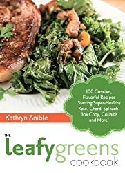 The Leafy Greens Cookbook: 100 Creative, Flavorful Recipes Starring Super-Healthy Kale, Chard, Spinach, Bok Choy, Collards and More! (English Edition)