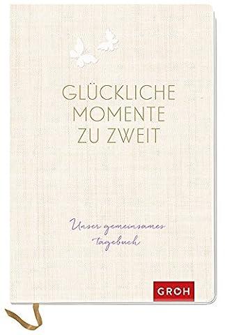 Glückliche Momente zu zweit: Unser gemeinsames Tagebuch (GROH Tagebuch) (Geschenke Für Ehe-paare)