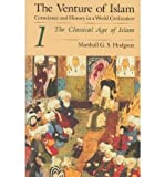 [( The Venture of Islam: The Classical Age of Islam v.1: Conscience and History in a World Civilization )] [by: Marshall G.S. Hodgson] [Feb-1977]