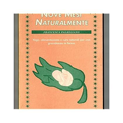 Nove Mesi Naturalmente. Yoga, Alimentazione E Cure Naturali Per Una Gravidanza In Forma