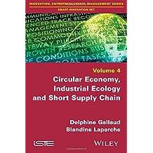 Circular Economy, Industrial Ecology and Short Supply Chain (Innovation, Entrepreneurship, Management: Smart Innovation Set)