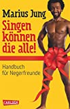 Singen können die alle!: Handbuch für Negerfreunde von Marius Jung