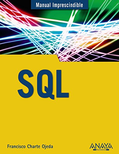 SQL (Manual Imprescindible / Essential Manual) por Francisco Charte Ojeda