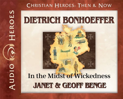 Dietrich Bonhoeffer: In the Midst of Wickedness (Audiobook) (Christian Heroes: Then & Now) by Janet Benge (2012-11-07)