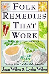 [(Folk Remedies That Work : By Joan and Lydia Wilen, Authors of Chicken Soup & Other Folk Remedies)] [By (author) Joan Wilen ] published on (April, 1996)