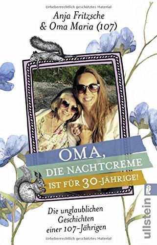 Oma, die Nachtcreme ist für 30-Jährige!: Die unglaublichen Geschichten einer 107-Jährigen