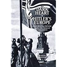 The Dark Heart of Hitler's Europe: Nazi Rule in Poland Under the General Government by Martin Winstone (2014-10-30)