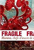 Fragile: Murano, chefs-d'oeuvre de verre de la Renaissance au XXIe siècle