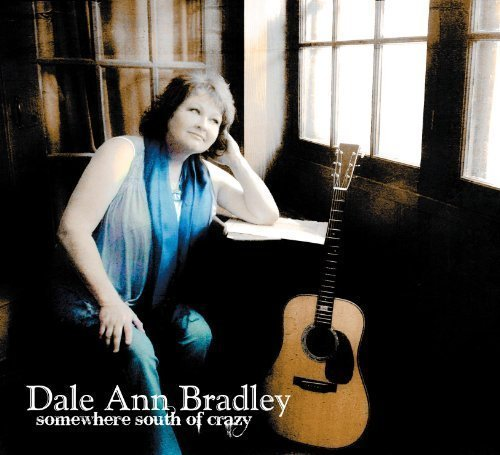 Somewhere South of Crazy by Dale Ann Bradley, Stuart Duncan, Steve Gulley, Andy Hall, Sierra Hull, Pam Tilli (2011) Audio CD by Unknown (0100-01-01)
