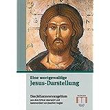 Eine wortgewaltige Jesus-Darstellung: Das Johannesevangelium aus dem Urtext übersetzt und kommentiert