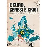 L'Euro, genesi e crisi.: L'impatto sull'Italia e l'Europa. (Italian Edition)
