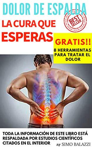 DOLOR DE ESPALDA LA SOLUCIÓN DEFINITIVA: La cura al dolor de espalda ya está aquí, todos los métodos revolucionarios para tratar el dolor de la espalda del libro tienen el estudio científco al lado