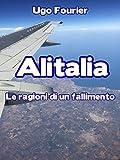 Come si è originata l'attuale, gravissima crisi della compagnia aerea italiana di bandiera?Questo e-book ripercorre la storia di Alitalia fino all'ingresso di Etihad nel capitale, all'attuale commissariamento e alla possibile acquisizione da parte de...