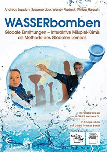WASSERbomben: Globale Ermittlungen – Interaktive Mitspiel-Krimis als Methode des Globalen Lernens