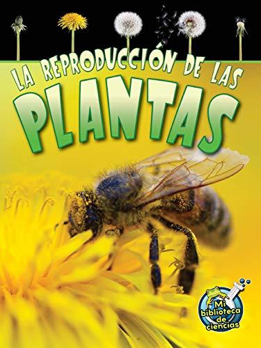 La reproducción de las plantas / Reproduction in Plants (Mi Biblioteca de Ciencias 3-4 (My Science Library 3-4)) por Julie K. Lundgren