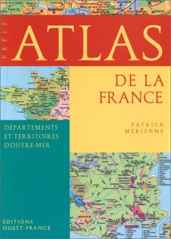 PETIT ATLAS DE LA FRANCE. Départements et territoires d'outre-mer par Patrick Mérienne