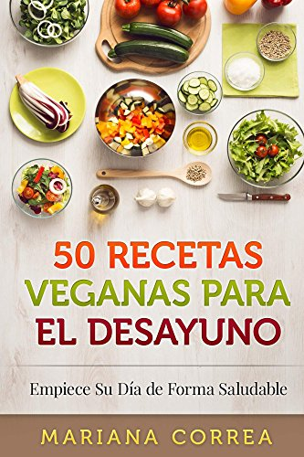 50 RECETAS VEGANAS Para el DESAYUNO: Empiece Su Día de Forma Saludable de [Correa