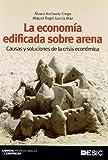 La economía edificada sobre arena: Causas y soluciones de la crisis económica (Libros...