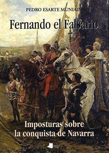 Descargar Libro Fernando el Falsario: Imposturas sobre la conquista de Navarra (Ensayo y Testimonio) de Pedro Esarte