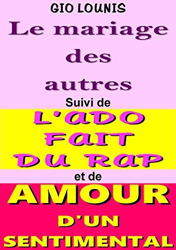 Couverture du livre LE MARIAGE DES AUTRES :  Suivi de L'ADO FAIT DU RAP et de AMOUR D'UN SENTIMENTAL