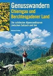 Genusswandern Chiemgau und Berchtesgadener Land: Die schönsten Alpenrandtouren zwischen Salzach und Inn