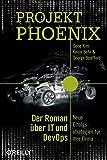 Projekt Phoenix: Der Roman über IT und DevOps - Neue Erfolgsstrategien für Ihre Firma