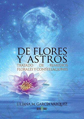 De Flores & Astros: Tratado de Remedios Florales y Constelaciones por Liliana Garcia Vazquez