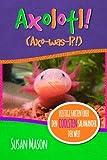 Axolotl! (German): Lustige Fakten über den Coolsten Salamander der Welt: Ein Informatives Bilderbuch für Kinder