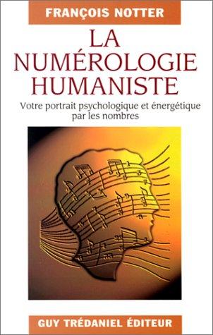 La Numrologie humaniste. Votre portrait psychologique et nergtique par les nombres