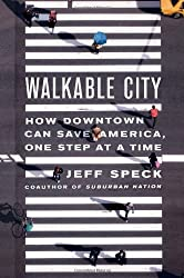 Walkable City: How Downtown Can Save America, One Step at a Time by Jeff Speck (2012-11-13)