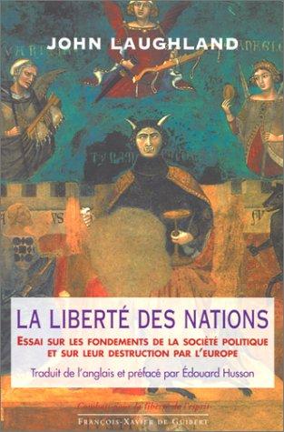 La liberté des nations. Essai sur les fondements de la société politique et sur leur destruction par l'Europe