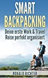 Smart Backpacking: Deine erste Work and Travel Reise als Backpacker perfekt organisiert