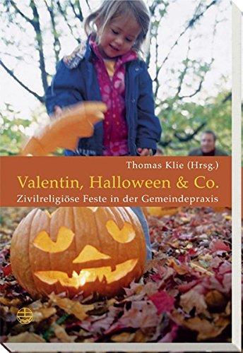 Valentin, Halloween & Co: Zivilreligiöse Feste in der Gemeindepraxis