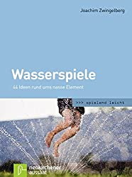 Wasserspiele: 44 Ideen rund ums nasse Element (spielend leicht)