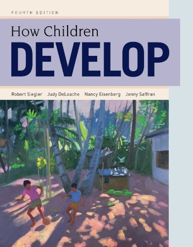 How Children Develop 4th (fourth) by Siegler, Robert S., DeLoache, Judy S., Eisenberg, Nancy, Saf (2014) Hardcover