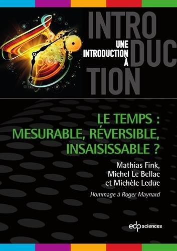 Le temps : mesurable, réversible, insaisissable ?