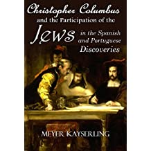 Christopher Columbus and the Participation of the Jews in the Spanish and Portuguese Discoveries (1894) (English Edition)