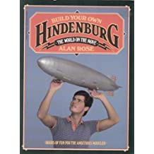Build Your Own Hindenburg (The world on the move) by Alan Rose (1983-10-20)