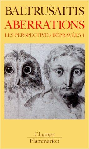 Aberrations. Les Perspectives dépravées : essai sur la légende des formes, volume 1