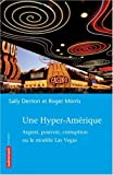 Une hyper-Amérique : Argent, pouvoir, corruption ou le modèle Las Vegas