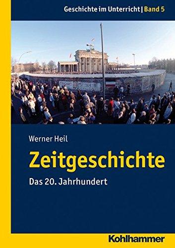 Zeitgeschichte: Das 20. Jahrhundert (Geschichte im Unterricht, Band 5)