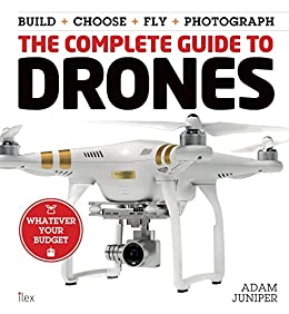 The Complete Guide to Drones by [Juniper, Adam]