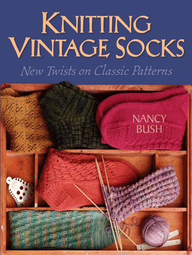Knitting Vintage Socks: New Twists on Classic Patterns -