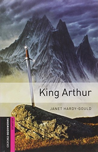 Oxford Bookworms Library: Oxford Bookworms. Starter: King Arthur Edition 08: 250 Headwords