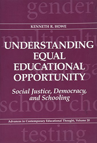 Understanding Equal Educational Opportunity: Social Justice, Democracy, and Schooling (Advances in Contemporary Educational Thought Series, V. 20) (Southern Literary Studies (Paperback)) by Kenneth Ross Howe (1997-02-01)